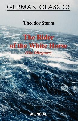 The Rider of the White Horse (The Dikegrave. German Classics)