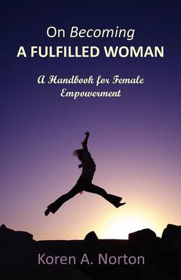 On Becoming a Fulfilled Woman: A Handbook for Female Empowerment