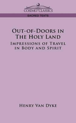 Out-Of-Doors in the Holy Land: Impressions of Travel in Body and Spirit