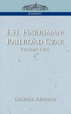 E.H. Harriman: Railroad Czar, Vol. 2