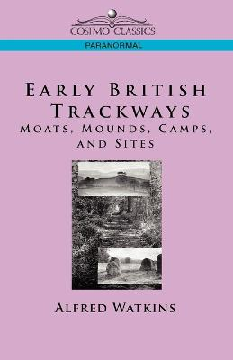 Early British Trackways: Moats, Mounds, Camps and Sites