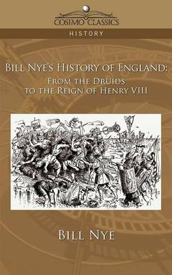 Bill Nye's History of England: From the Druids to the Reign of Henry VIII