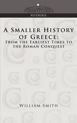 A Smaller History of Greece: From the Earliest Times to the Roman Conquest