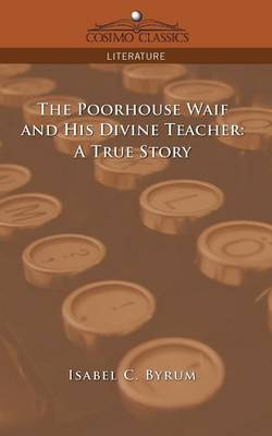 The Poorhouse Waif and His Divine Teacher: A True Story