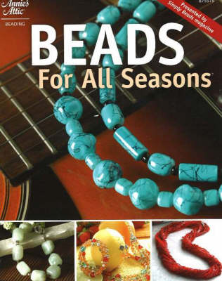 """Beads for All Seasons: Presented by """"Simply Beads"""" Magazines"""