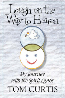 Laugh on the Way to Heaven: My Journey with the Spirit Agnos