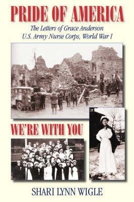 Pride of America: The Letters of Grace Anderson U.S. Army Nurse Corps, World War I