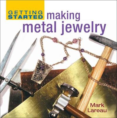 Getting Started Making Metal Jewelry: Mastering the Basics