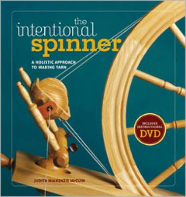 Intentional Spinner: A Holistic Approach to Making Yarn