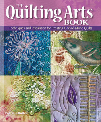 The Quilting Arts Book: Techniques & Inspiration for Creating One-of-a-Kind Art Quilts