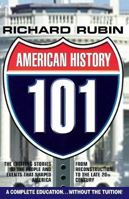 American History 101: The Exciting Stories of the People & Events That Shaped America From Reconstruction to the Late 20th Century