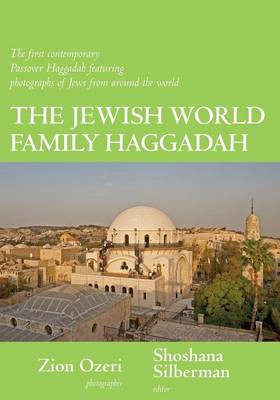 The Jewish World Family Haggadah: The First Contemporary Passover Haggadah Featuring Photographs of Jews from Around the World
