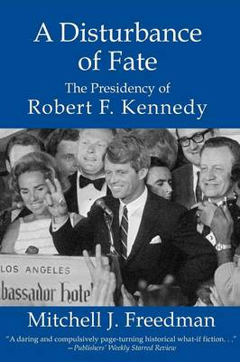 The Disturbance of Fate: The Presidency of Robert F. Kennedy