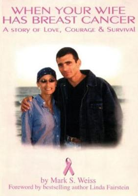When Your Wife Has Breast Cancer, a Story of Love Courage & Survival