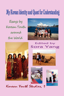 My Korean Identity and Quest for Understanding: Essays by Korean Youth Around the World (Hardcover)
