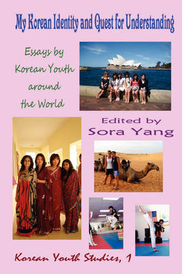 My Korean Identity and Quest for Understanding: Essays by Korean Youth Around the World