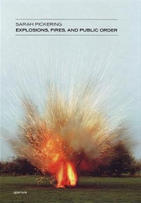 Sarah Pickering: Explosions, Fires, and Public Order