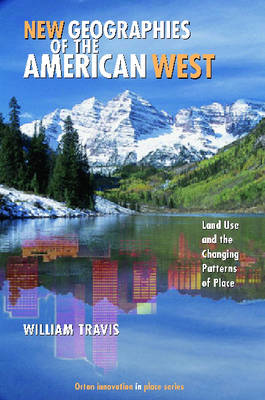 New Geographies of the American West: Land Use and the Changing Patterns of Place