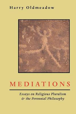 Mediations: Essays on Religious Pluralism & the Perennial Philosophy