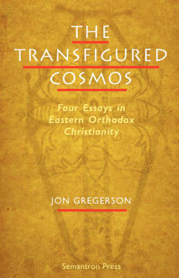 The Transfigured Cosmos: Four Essays in Eastern Orthodox Christianity