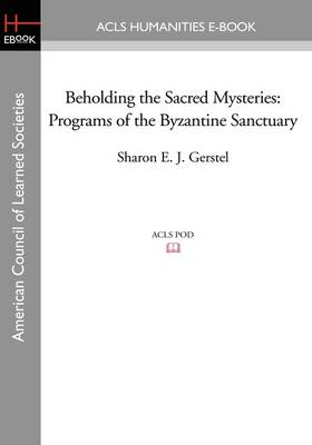 Beholding the Sacred Mysteries: Programs of the Byzantine Sanctuary
