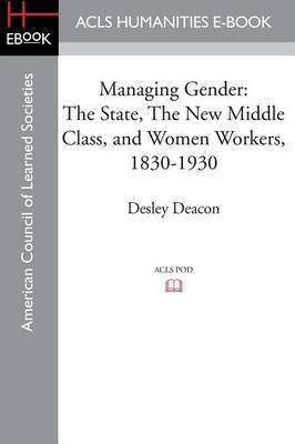 Managing Gender: The State, the New Middle Class, and Women Workers, 1830-1930