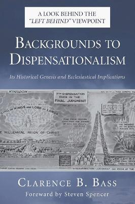 Backgrounds to Dispensationalism: Its Historical Genesis and Ecclesiastical Implications (2005)