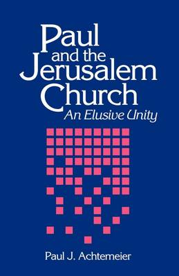 Paul and the Jerusalem Church: An Elusive Unity