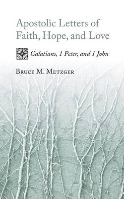 Apostolic Letters of Faith, Hope, and Love: Galatians, 1 Peter, and 1 John