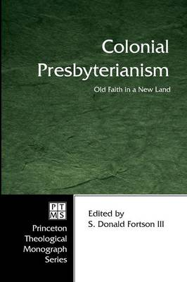 Colonial Presbyterianism: Old Faith in a New Land : Commemorating the 300th Anniversary of the First Presbytery in America