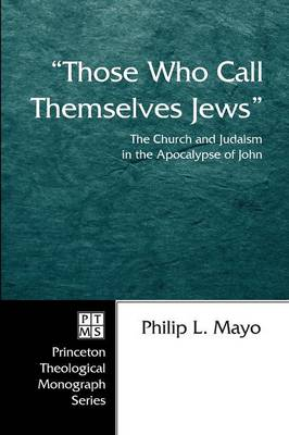 """""""Those Who Call Themselves Jews"""": the Church and Judaism in the Apocalypse of John"""