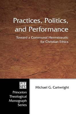 Practices, Politics, and Performance: Toward a Communal Hermeneutic for Christian Ethics