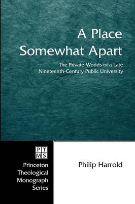 A Place Somewhat Apart: the Private Worlds of a Late Nineteenth-century Public University