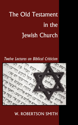 Old Testament in the Jewish Church: Twelve Lectures on Biblical Criticism