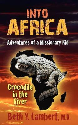 Into Africa: Adventures of a Missionary Kid - Crocodile in the River