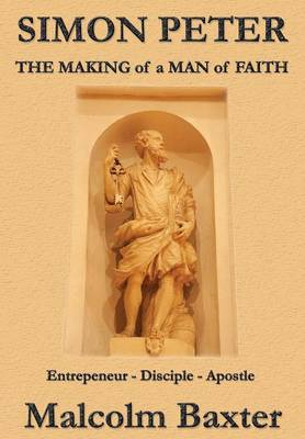 Simon Peter: The Making of a Man of Faith