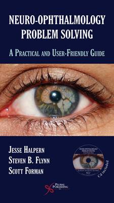 Neuro-Ophthalmology Problem Solving: A Practical and User-Friendly Guide