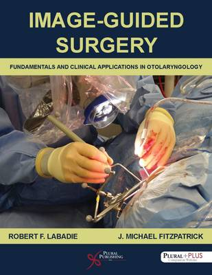 Image-Guided Surgery: Fundamentals and Clinical Applications in Otolaryngology