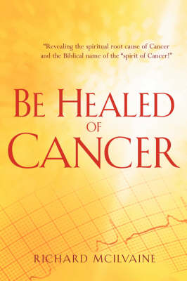 Be Healed of Cancer
