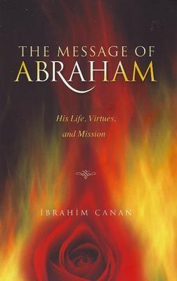 The Message of Abraham: His Life, Virtues and Mission