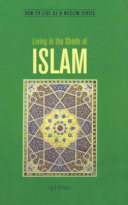 Living in the Shade of Islam: How to Live As A Muslim