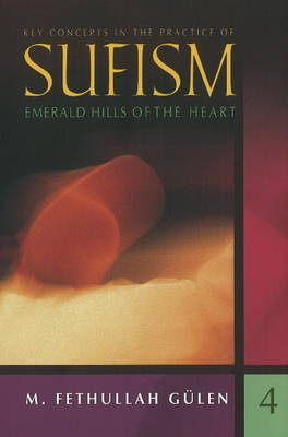 Key Concepts in the Practice of Sufism: v. 4: Emerald Hills of the Heart
