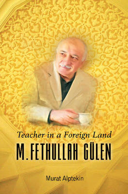 Teacher in a Foreign Land: M. Fethullah Gulen