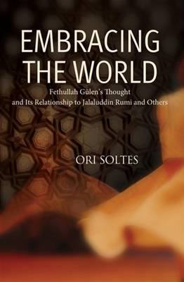 Embracing the World: Fethullah Gulen's Thought and Its Relationship with Jelaluddin Rumi and Others