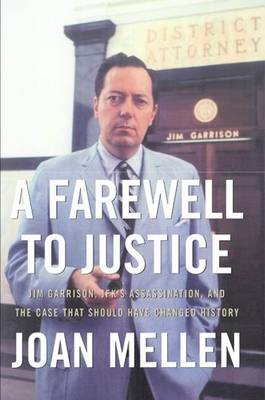 A Farewell to Justice: Jim Garrison, JFK's Assassination and the Case That Should Have Changed History