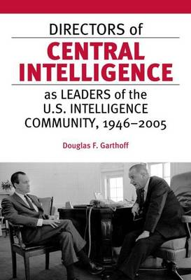 Directors of Central Intelligence as Leaders of the U.S. Intelligence Community, 1946-2005