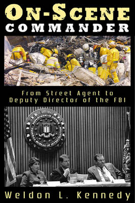 On-Scene Commander: From Street Agent to Deputy Director of the FBI