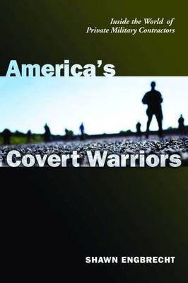 America'S Covert Warriors: Inside the World of Private Military Contractors