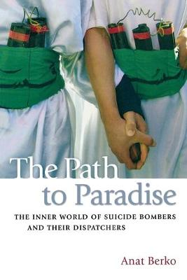 The Path to Paradise: The Inner World of Suicide Bombers and Their Dispatchers