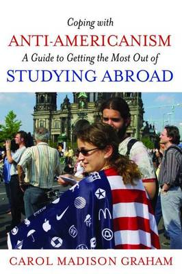 Coping with Anti-Americanism: A Guide to Getting the Most Out of Studying Abroad